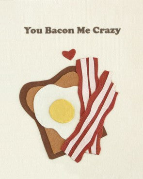 """You Bacon Me Crazy"" Card"