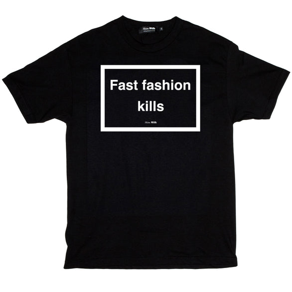 FAST FASHION KILLS T-SHIRT