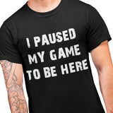 I paused my game to be here Funny Gaming T Shirt - Purple Print House