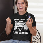 Cant Adult Now I Am Gaming T Shirt