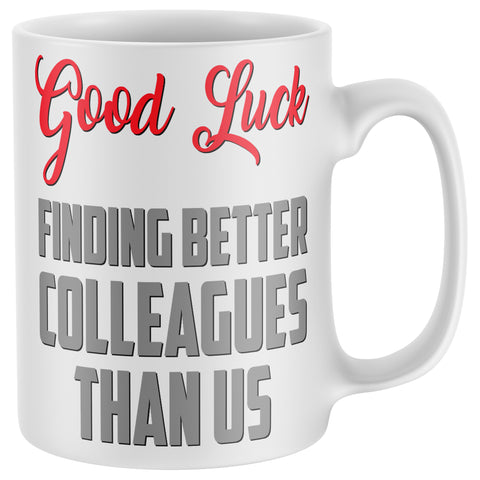 Good Luck Finding Better Colleagues Mug