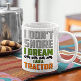 Dont Snore Dream Im a Tractor Mug