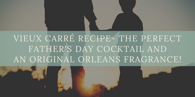 Vieux Carré Recipe- The Perfect Father's Day Cocktail AND an original Orleans Fragrance!