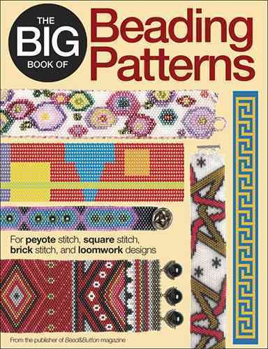 The Big Book of  Patterns: For Peyote Stitch, Right Angle Weave, Square Stitch, Brick Stitch, Herringbone, and Loomwork Designs
