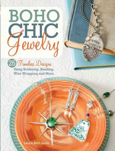 Boho Chic Jewelry: 25 Timeless Designs Using Soldering, , Wire Wrapping and More