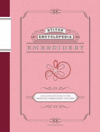 Embroidery Basics: An Illustrated Guide to the Essential Embroidery Stitches (Stitch Encyclopedia)