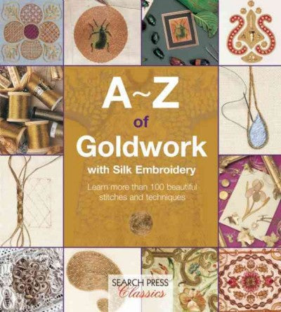 A-z of Goldwork With Silk Embroidery (A-z of Needlecraft)