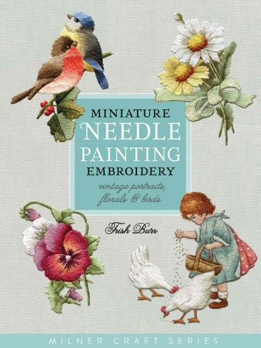 Miniature Needle Painting Embroidery: Vintage Portraits, Florals & Birds (Milner Craft)