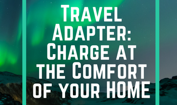 Travel Adapter: Charge at the Comfort of your HOME