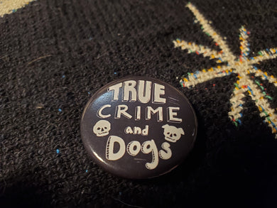 True Crime and Dogs Button