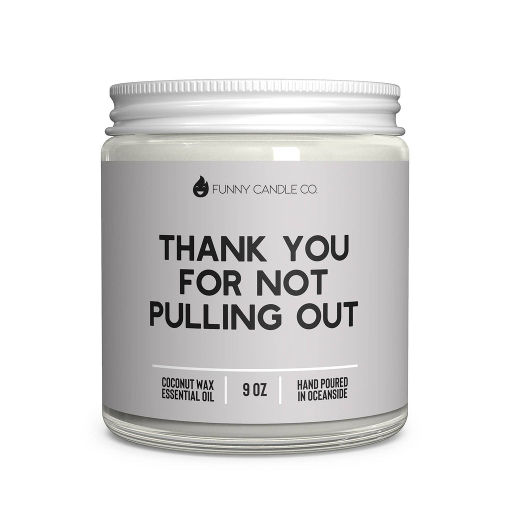 Thank You For Not Pulling Out Candle -9 oz