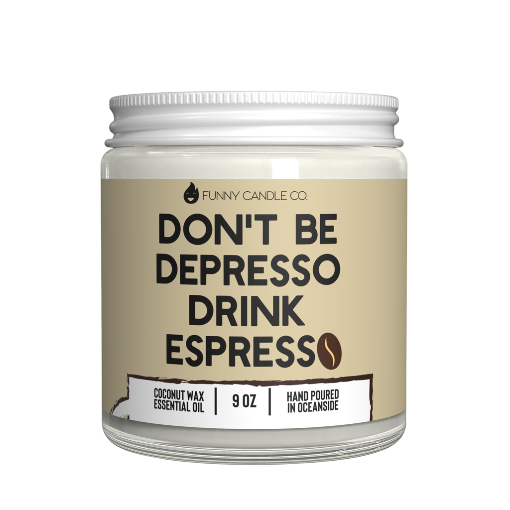 Don't Be Depresso, Drink Espresso Candle -9 oz