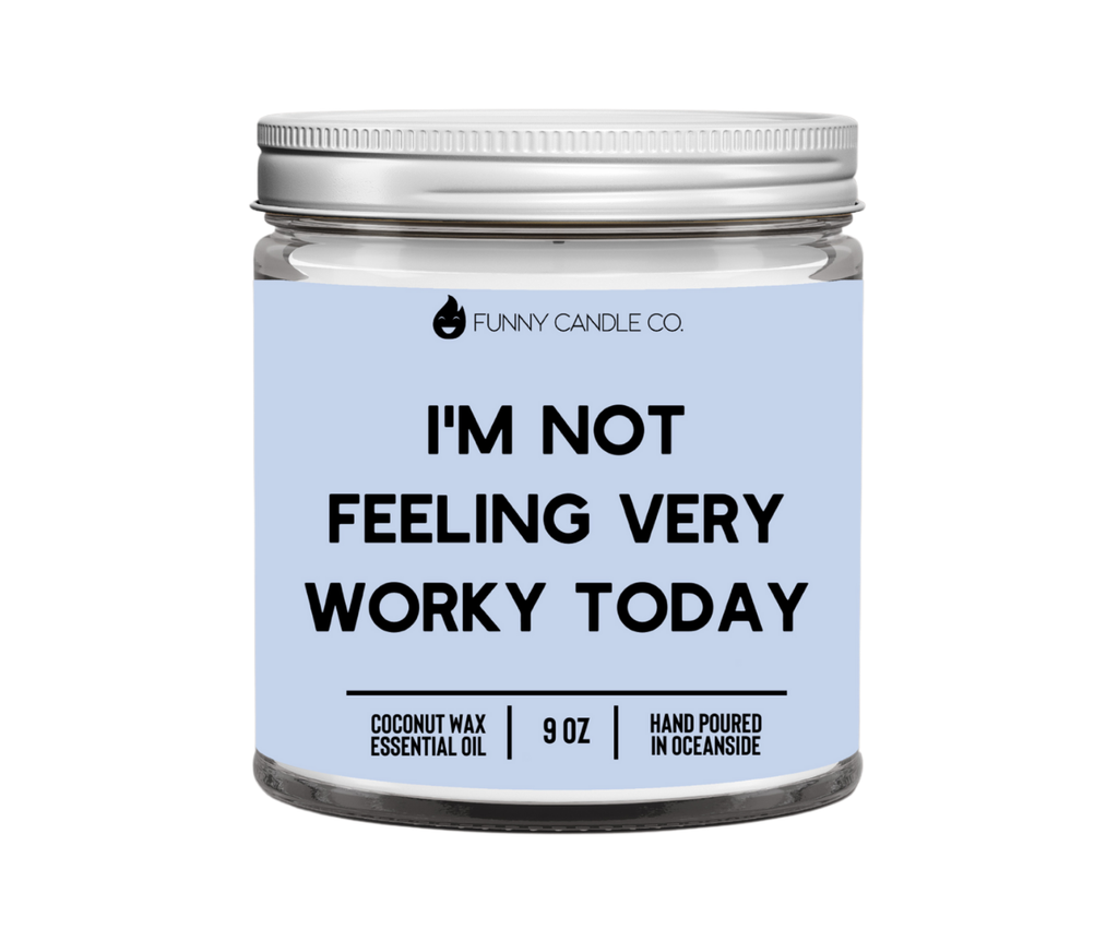 I'm Not feeling very worky today candle -9 oz
