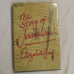 The Story of Journalism by Elizabeth Grey (HC, 1969) | Books & More Bookstore