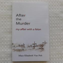 After the Murder: my affair with a felon by Mary Elizabeth Van Pelt (PB, 2011) | Books & More Bookstore