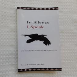 In Silence I Speak: My Journey Through Madness by Mary Elizabeth Van Pelt (PB, 2010) | Books & More Bookstore