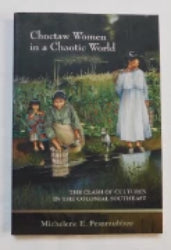 Choctaw Women in a Chaotic World by Michelene E. Pesantubbee (PB, 2005) | Books & More Bookstore