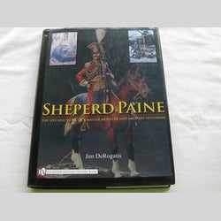 SHEPERD PAINE The Life and Works of a Master Modeler and Military Historian by Jim DeRogatis (HC 2008) | Books & More Bookstore