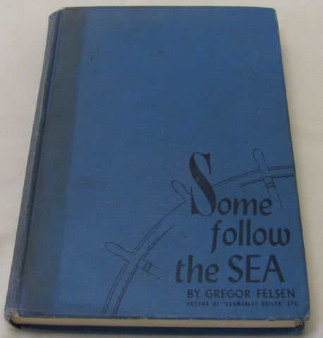 Some Follow the SEA by Gregor Felsen (HC 1944) | Books & More Bookstore