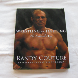 Wrestling For Fighting The Natural Way by Randy Couture, Erich Krauss & Glen Cordoza, ( PB,  2007) | Books & More Bookstore