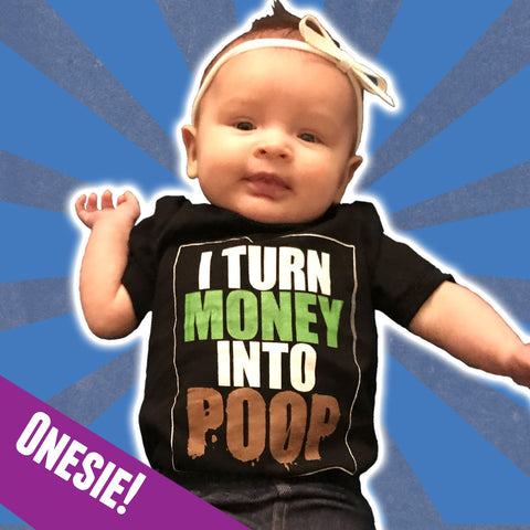 """I Turn Money into Poop"" Onesie"