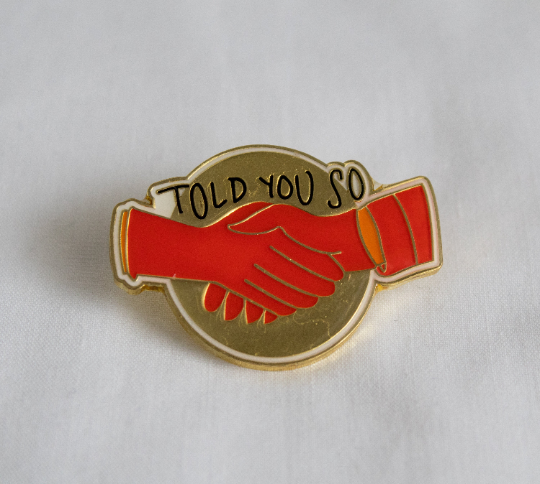 Told You So - After Laughter Inspired Enamel Pin