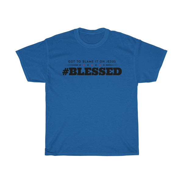 Got to blame it on Jesus #Blessed - T-Shirts Premium