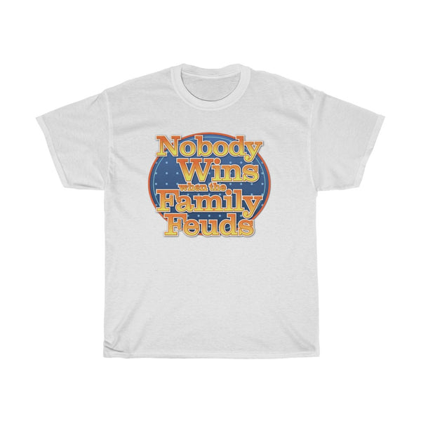 Nobody wins when the family feuds T-Shirt Premium T-Shirt