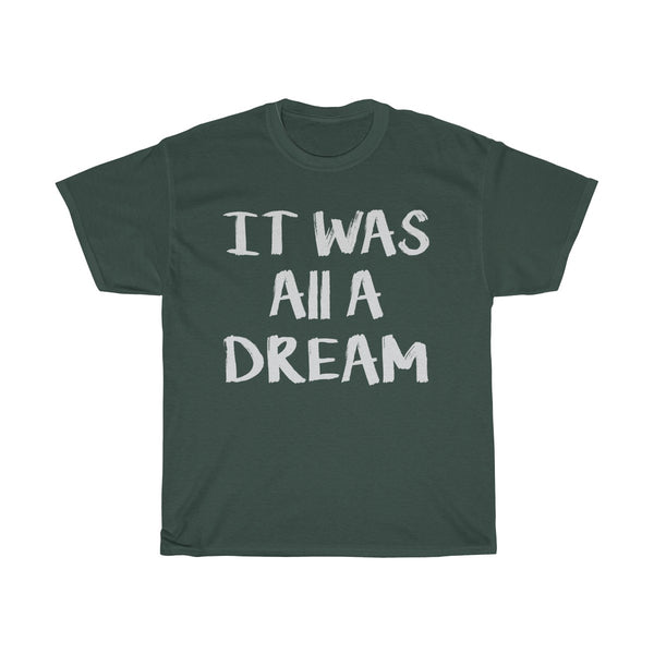 It Was All a Dream  - T-Shirt