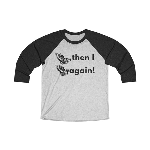 Prayed, Then I Prayed Again - T-Shirts Raglan Baseball Tee Unisex T-shirt