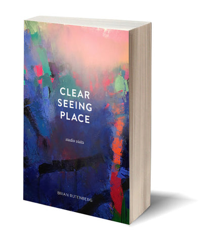 Brian Rutenberg | Clear Seeing Place