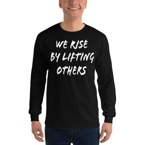 We Rise By Lifting Others Long Sleeve