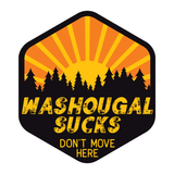 Washougal Sucks Don't Move Here Decal - Washougal Decal, Washougal Sticker, Washington Decal, Laptop Decal, Window Decal, Water Bottle Decal - Dukes Decals
