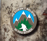 He Doesn't Believe In You Either Decal - Bigfoot Decal, Sasquatch Sticker, Laptop Decal