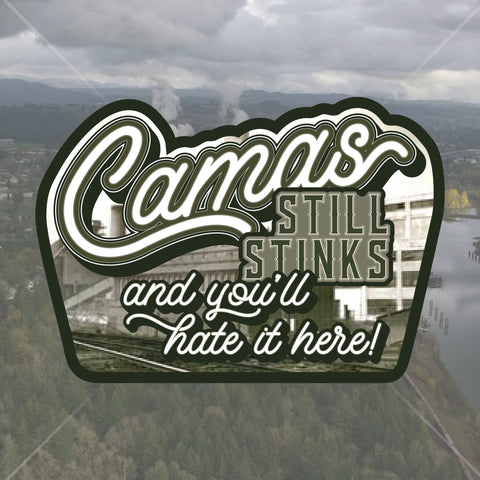 Camas Still Stinks And You'll Hate It Here Decal - Camas Decal, Laptop Decal, Car Decal - Dukes Decals