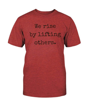 Fuel Apparel Bella + Canvas Unisex T-Shirt / Heather Red / S we rise by lifting others 01-D31A1A-S