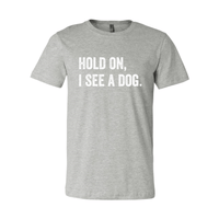 Print Melon Inc. T-Shirts S / Athletic Heather hold on i see a dog 379590