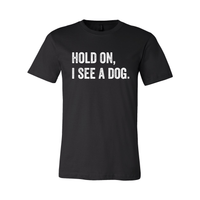 Print Melon Inc. T-Shirts S / Black hold on i see a dog 379581