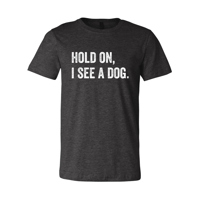 Print Melon Inc. T-Shirts S / Dark Grey Heather hold on i see a dog 379588