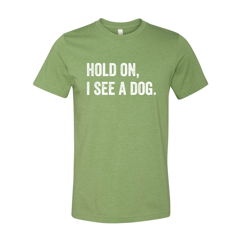 Print Melon Inc. T-Shirts S / Heather Green hold on i see a dog 379589