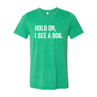 Print Melon Inc. T-Shirts S / Heather Kelly hold on i see a dog 379582