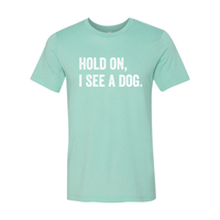 Print Melon Inc. T-Shirts S / Heather Mint hold on i see a dog 379583