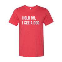 Print Melon Inc. T-Shirts S / Heather Red hold on i see a dog 379591