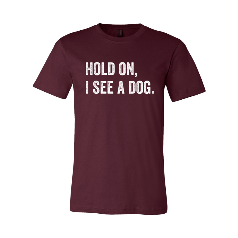 Print Melon Inc. T-Shirts S / Maroon hold on i see a dog 379586