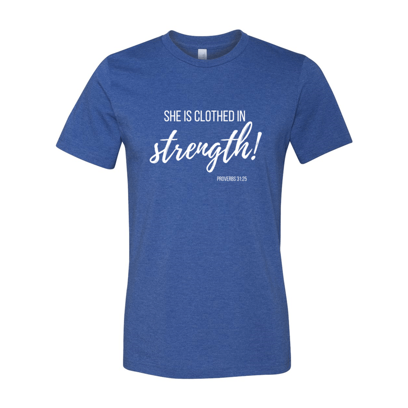 Print Melon Inc. T-Shirts XL / Heather True Royal She is clothed in strength 98036