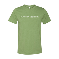 Print Melon Inc. T-Shirts XS / Heather Green cries in spanish melon 422778