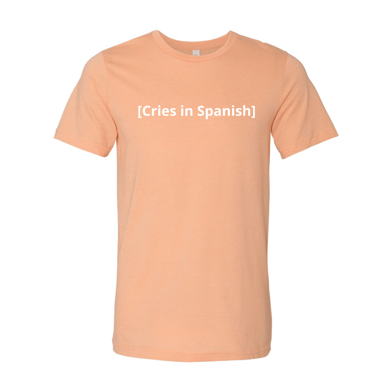 Print Melon Inc. T-Shirts XS / Heather Peach cries in spanish melon 422782