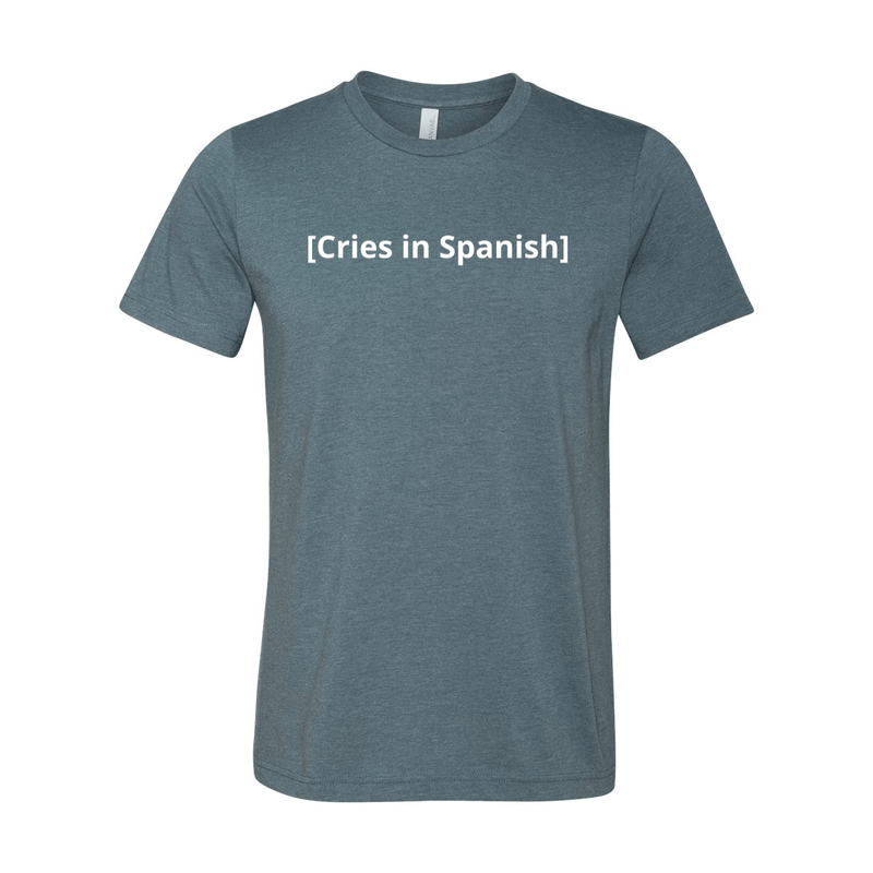 Print Melon Inc. T-Shirts XS / Heather Slate cries in spanish melon 422776