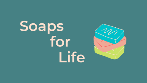 Soaps for life