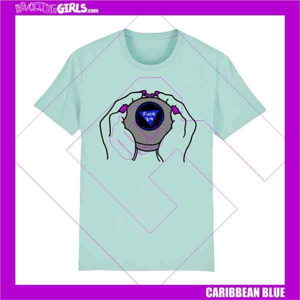 Revolting Girls, Fuck 'Em, Magic 8-Ball blue tee shirt. Organic, FairWear, vegan friendly.